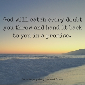 God will catch every doubt you throw and hand it back to you in a promise.
